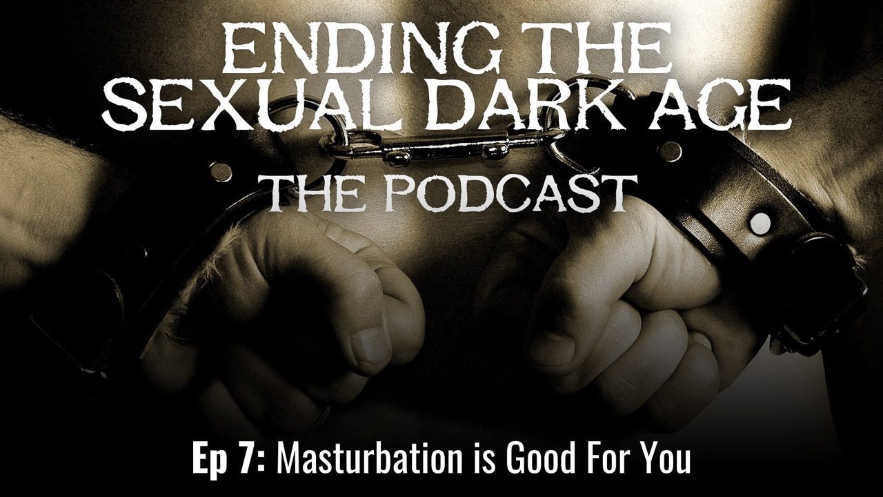 Episode 7 | Masturbation is Good For You