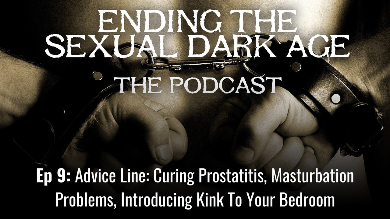 Episode 9 | Advice Line: Curing Prostatitis, Masturbation Problems, Introducing Kink To Your Bedroom