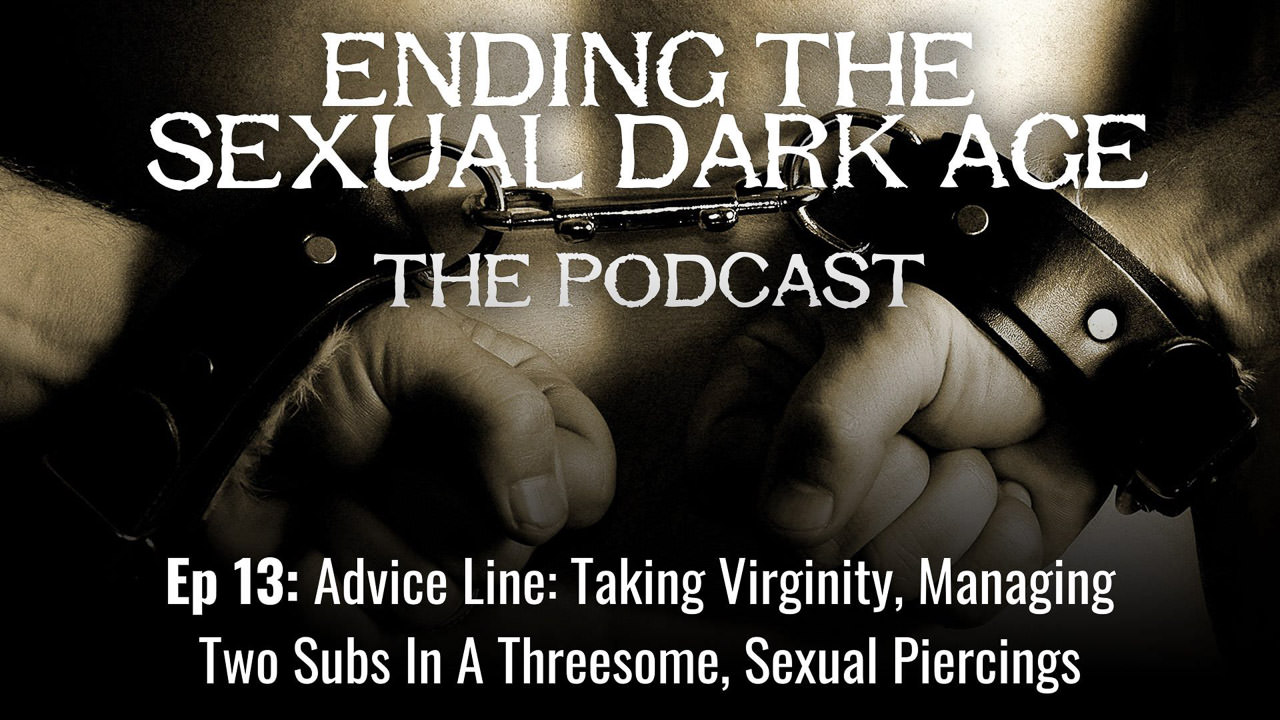 Episode 13 | Advice Line: Taking Virginity, Managing Two Subs In A Threesome, Sexual Piercings