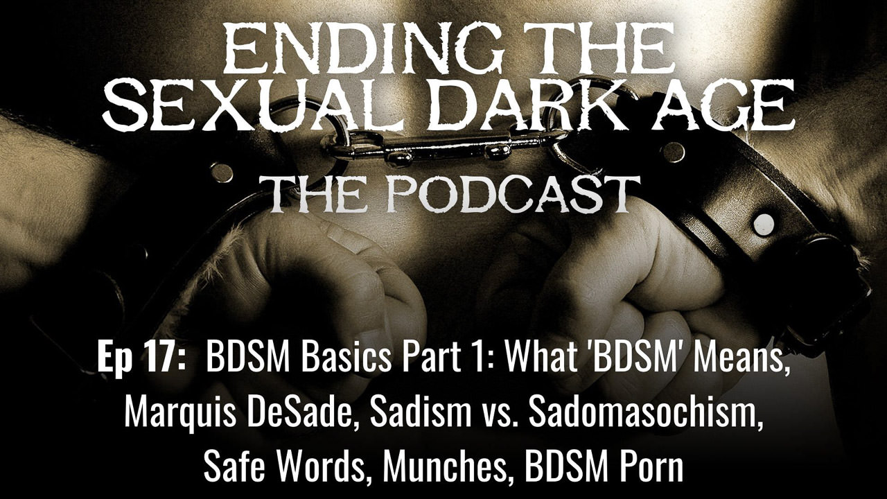 Episode 17 | BDSM Basics Part 1: What 'BDSM' Means, Marquis DuSade, Sadism vs. Sadomasochism, Safe Words, Munches, BDSM Porn