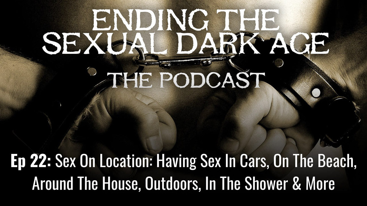 Episode 22 | Sex On Location: Having Sex In Cars, On The Beach, Around The House, Outdoors, In The Shower And More