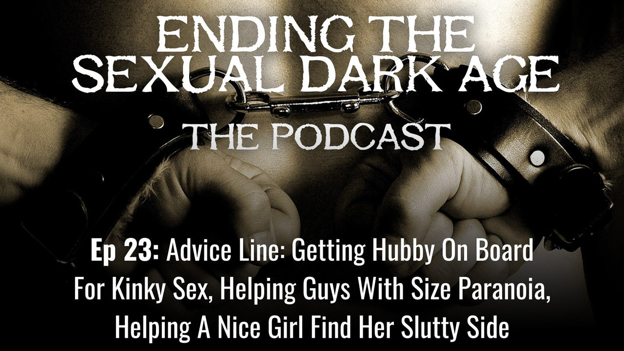 Episode 23 | Advice Line: Getting Hubby On Board For Kinky Sex, Helping Guys With Size Paranoia, Helping A Nice Girl Find Her Slutty Side