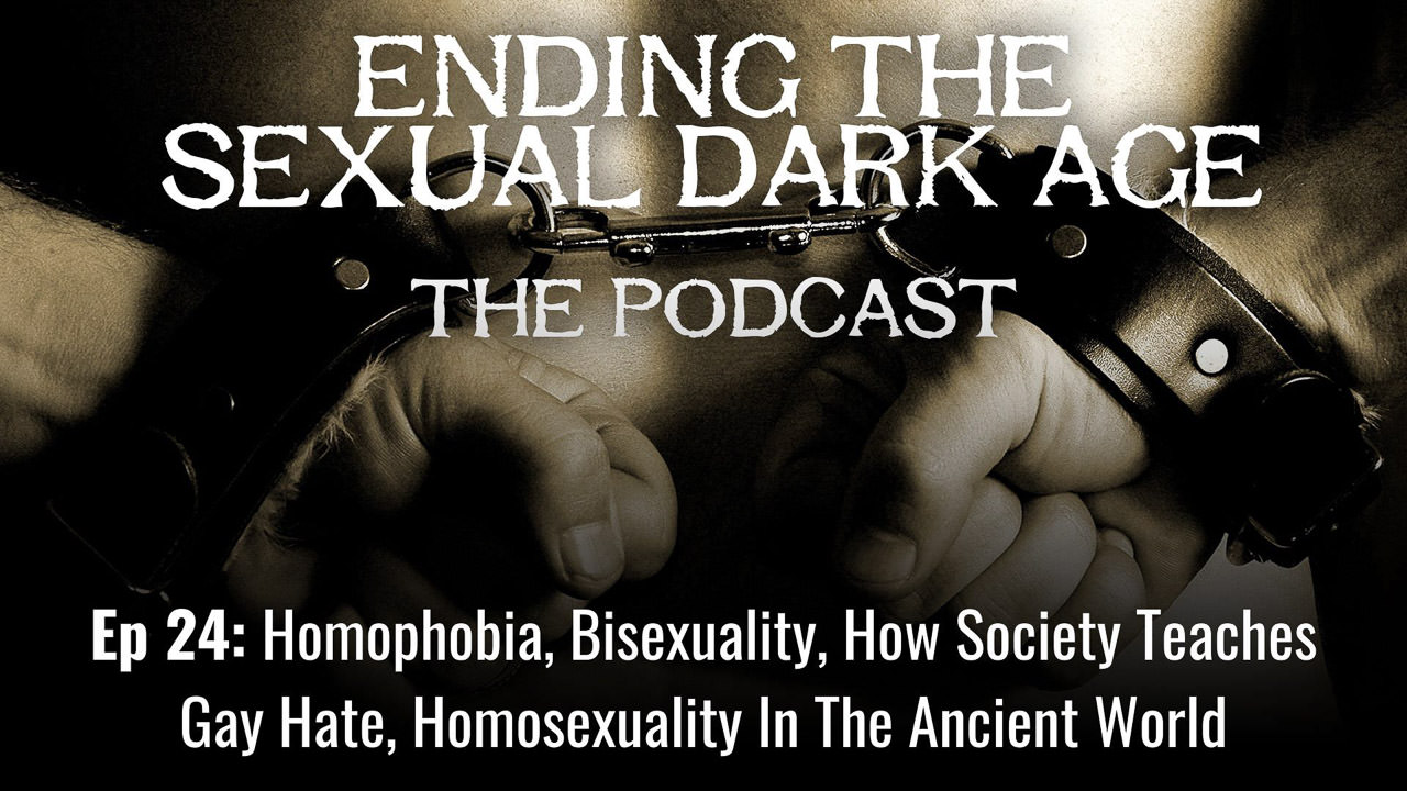 Episode 24 | Homophobia, Bisexuality, How Society Teaches Gay Hate, Homosexuality In The Ancient World