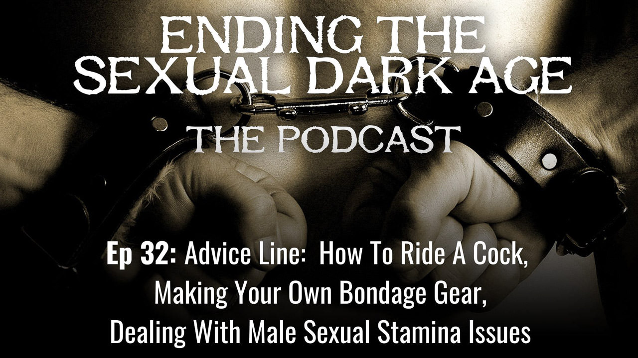 Episode 32 | Advice Line:  How To Ride A Cock, Making Your Own Bondage Gear, Dealing With Male Sexual Stamina Issues