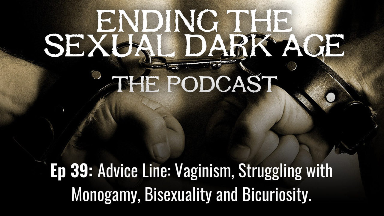 Episode 39 | Advice Line: Vaginism, Struggling with Monogamy, Bisexuality and Bicuriosity.