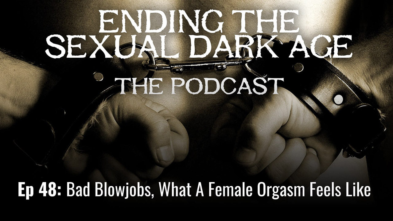 Episode 48 | Bad Blowjobs, What A Female Orgasm Feels Like