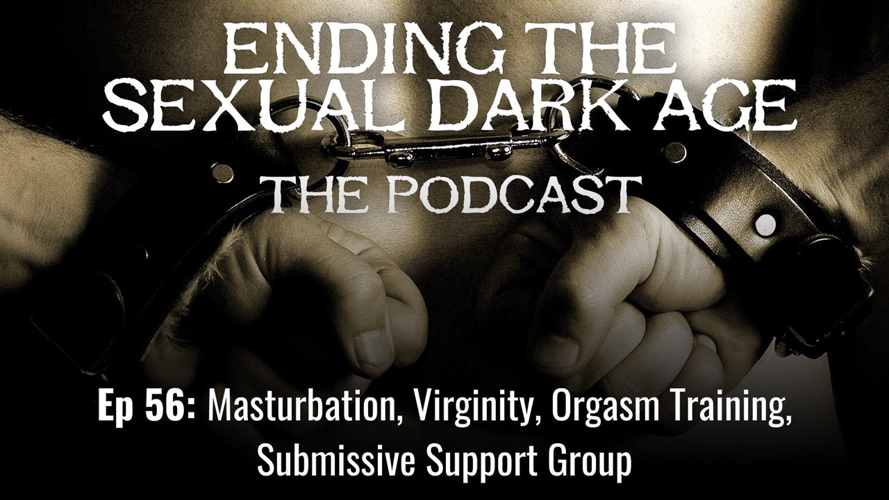 Episode 56 | Masturbation, Virginity, Orgasm Training, Submissive Support Group