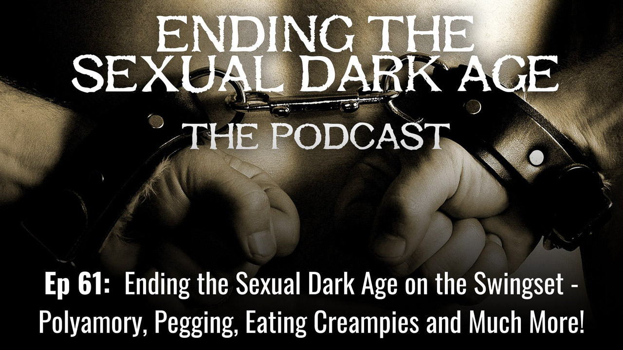 Episode 61 | Ending the Sexual Dark Age on the Swingset – Polyamory, Pegging, Eating Creampies and Much More!