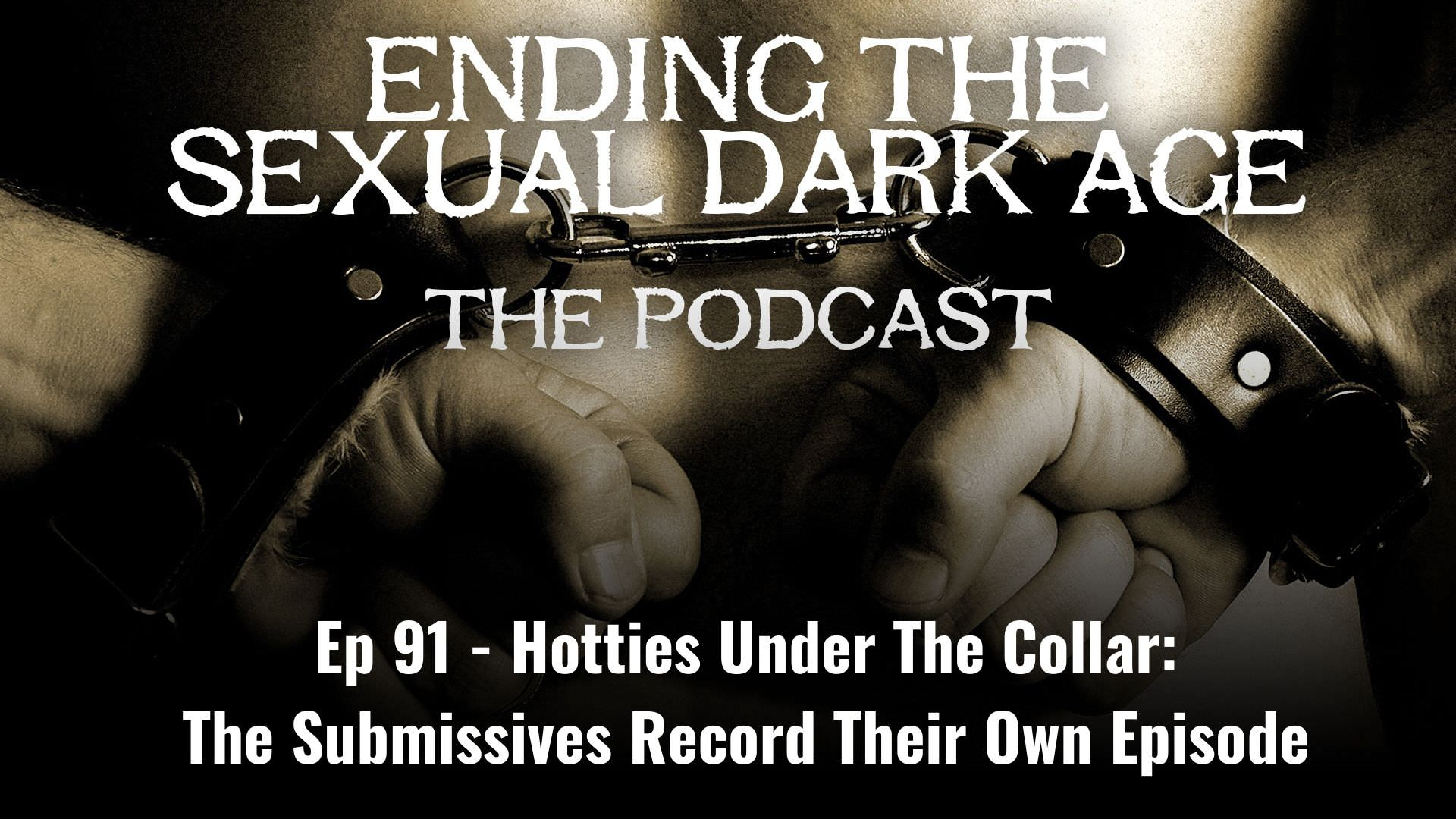 Episode 91 | Hotties Under The Collar: The Submissives Record Their Own Episode