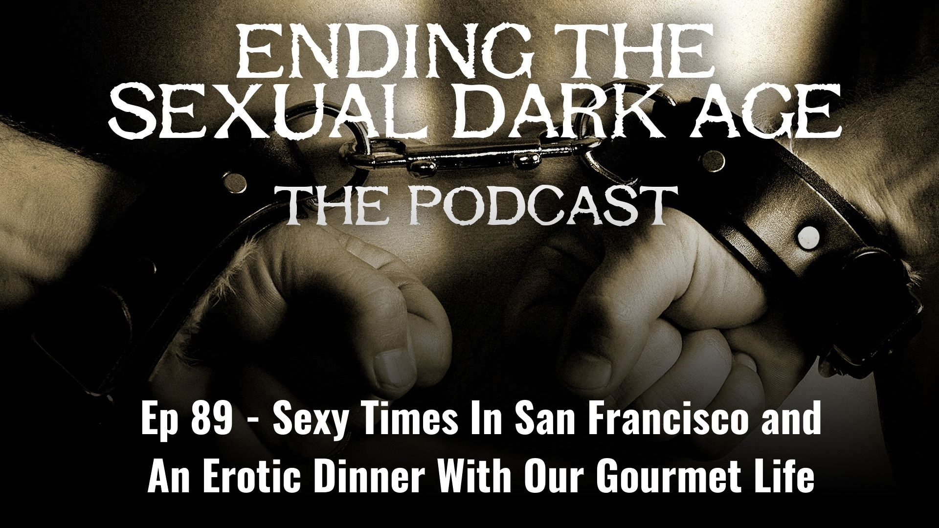 Episode 89 | Sexy Times In San Francisco and An Erotic Dinner With Our Gourmet Life