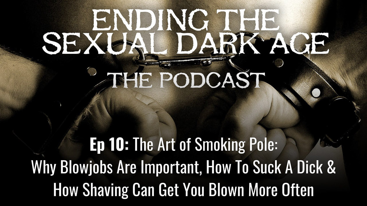 Episode 10 | The Art of Smoking Pole: Why Blowjobs Are Important, How To Suck A Dick and How Shaving Can Get You Blown More Often