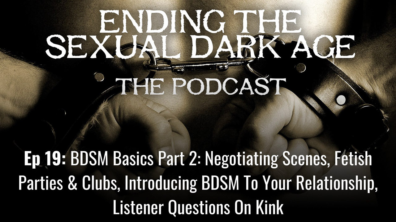 Episode 19 | BDSM Basics Part 2: Negotiating Scenes, Fetish Parties & Clubs, Introducing BDSM To Your Relationship, Listener Questions On Kink
