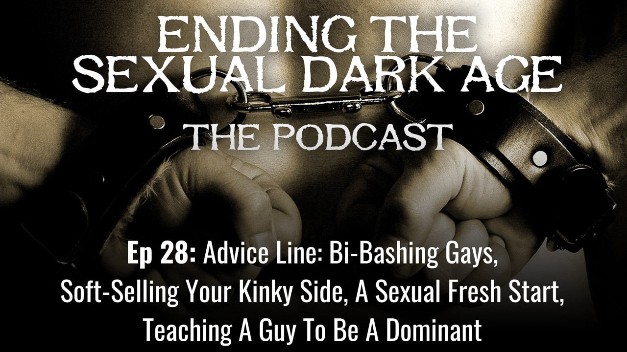 Episode 28 | Advice Line: Bi-Bashing Gays, Soft-Selling Your Kinky Side, A Sexual Fresh Start, Teaching A Guy To Be A Dominant