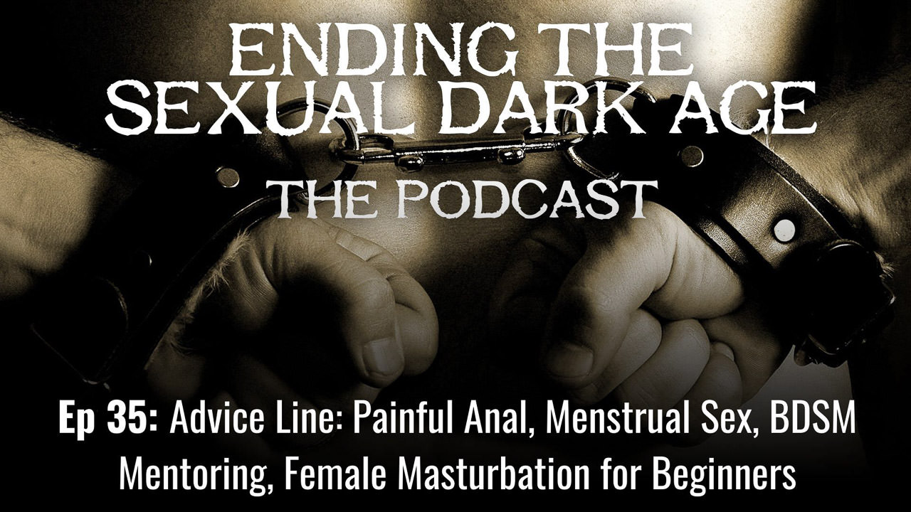 Episode 35 | Advice Line: Painful Anal, Menstrual Sex, BDSM Mentoring, Female Masturbation for Beginners