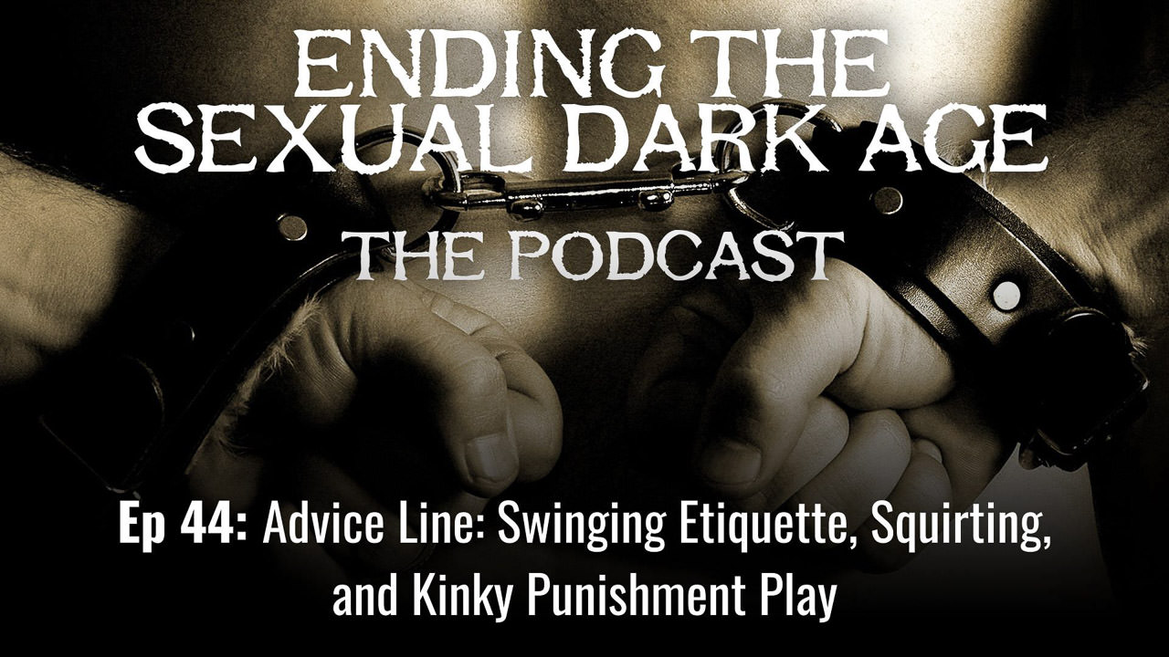 Episode 44 | Advice Line: Swinging Etiquette, Squirting, Kinky Punishment Play
