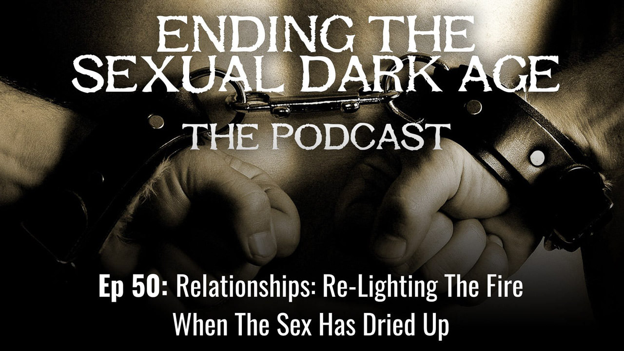 Episode 50 | Relationships: Re-Lighting The Fire When The Sex Has Dried Up
