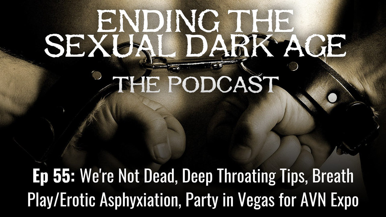 Episode 55 | We're Not Dead, Deep Throating Tips, Breath Play/Erotic Asphyxiation, Party in Vegas for the AVN Expo
