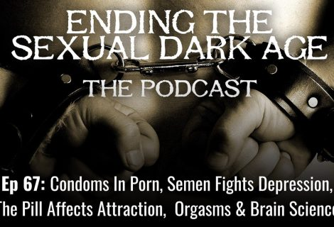 Episode 67 | Sex News 12/21/14 | Condoms In Porn, Semen Fights Depression, The Pill Affects Attraction,  Orgasms & Brain Science,  FL Same-Sex Marriage, Naked Revenge