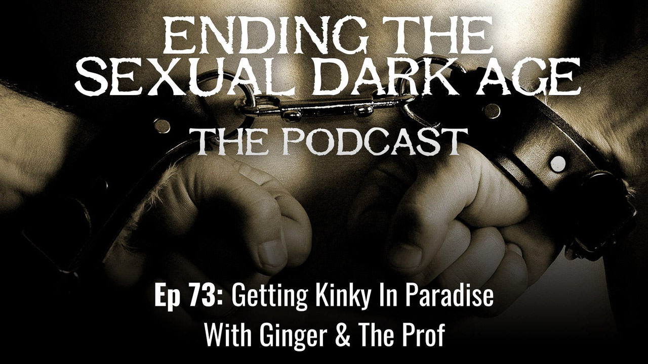 Episode 73 | Getting Kinky In Paradise With Ginger & The Prof