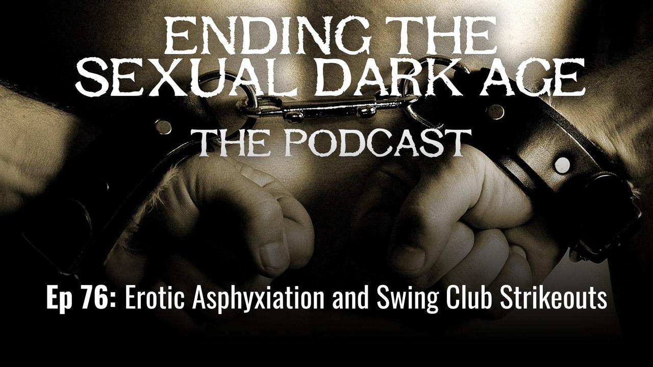 Episode 76 | Erotic Asphyxiation and Swing Club Strikeouts